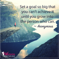 Set a goal so big that you can't achieve it until…
