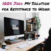 100% Jodi: My Solution for Resistance to Work