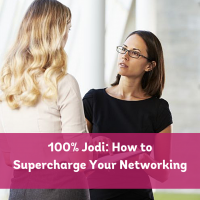 100% Jodi: How to Supercharge Your Networking