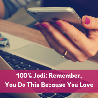 100% Jodi: Remember, You Do This Because You Love
