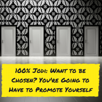 100% Jodi: Want to be Chosen? You're Going to Have to Promote Yourself