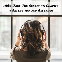 100% Jodi: The Secret to Clarity is Reflection and Research