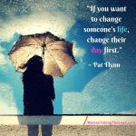 If you want to change someone's life