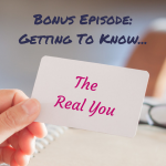 Bonus Episode: Getting To Know the Real You