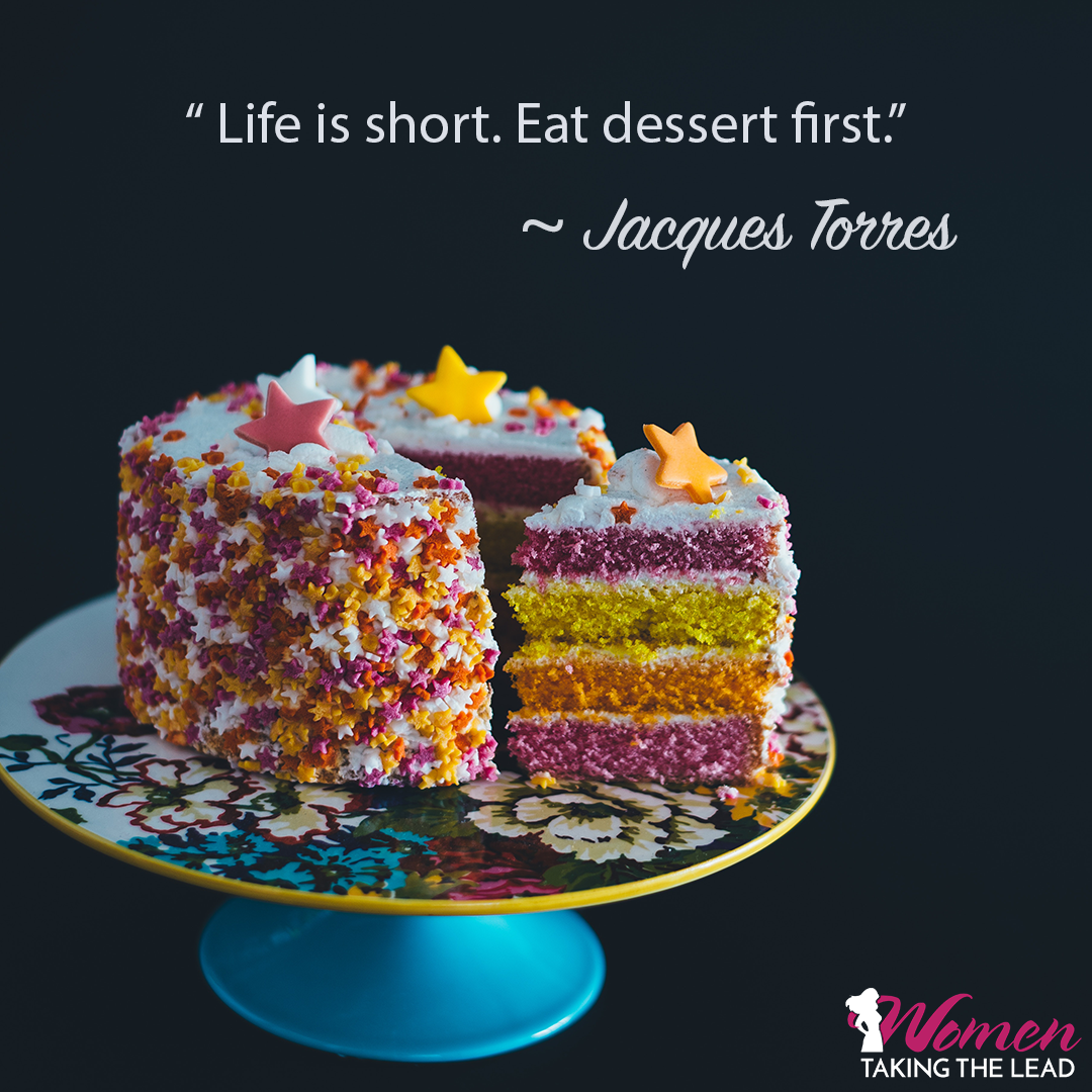 Life is short, eat desert first